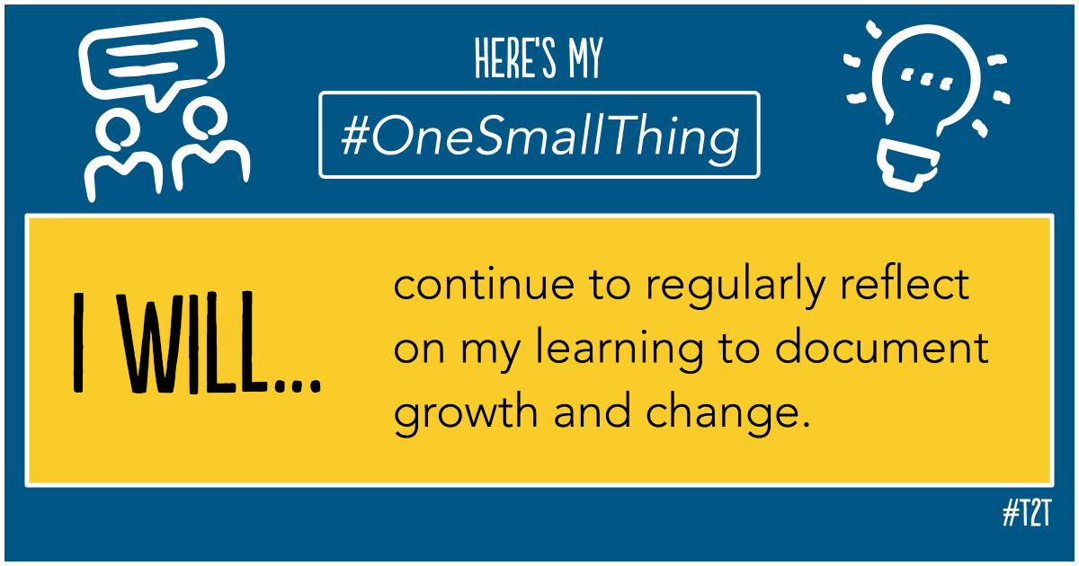Picture: One small thing: I will continue to regularly reflect on my learning to document growth and change.